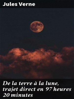 cover image of De la terre à la lune, trajet direct en 97 heures 20 minutes