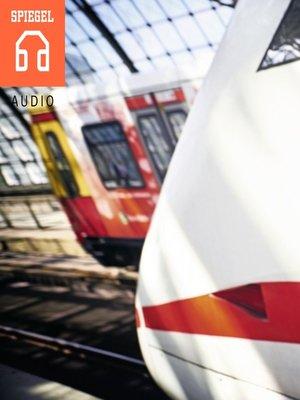cover image of Die Deutsche Bahn--Ein Zug nach nirgendwo