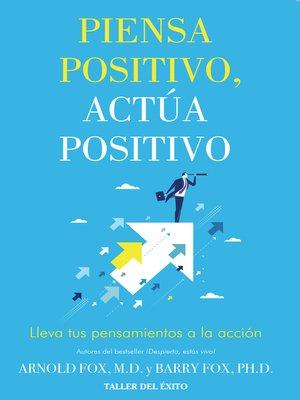 cover image of Piensa positivo, actúa positivo
