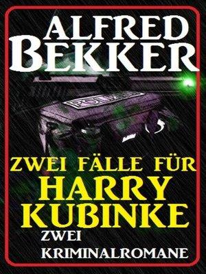 cover image of Zwei Fälle für Harry Kubinke