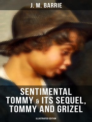 cover image of SENTIMENTAL TOMMY & Its Sequel, Tommy and Grizel (Illustrated Edition)