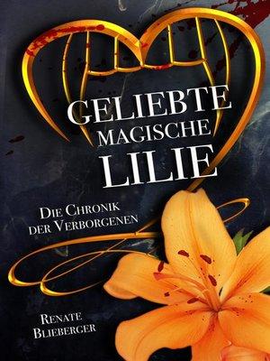 cover image of Die Chronik der Verborgenen--Geliebte magische Lilie