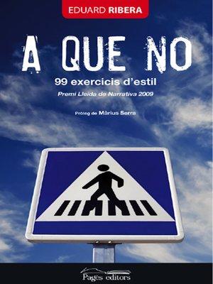 cover image of A que no. 99 exercicis d'estil