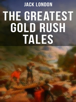 cover image of The Greatest Gold Rush Tales