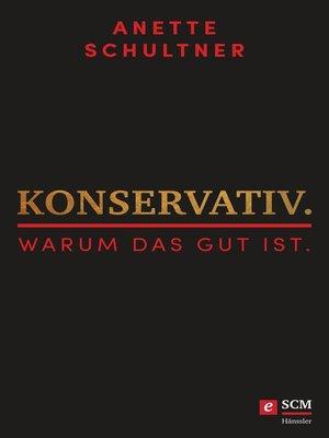 cover image of Konservativ. Warum das gut ist.