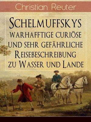 cover image of Schelmuffskys warhafftige curiöse und sehr gefährliche Reisebeschreibung zu Wasser und Lande