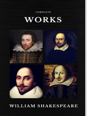 cover image of The Complete Works of William Shakespeare (37 plays, 160 sonnets and 5 Poetry Books With Active Table of Contents) (Quattro Classics)