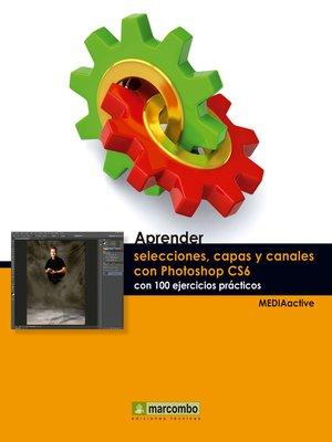 cover image of Aprender selecciones, capas y canales con Photoshop CS6