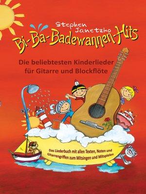 cover image of Bi-Ba-Badewannen-Hits--Die beliebtesten Kinderlieder für Gitarre und Blockflöte
