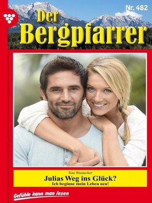 cover image of Der Bergpfarrer 482 – Heimatroman