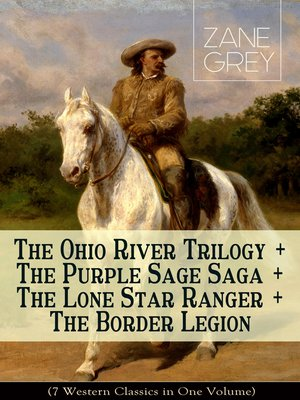 cover image of The Ohio River Trilogy + the Purple Sage Saga + the Lone Star Ranger + the Border Legion (7 Western Classics in One Volume)