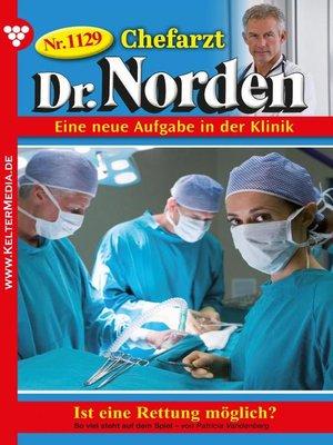 cover image of Chefarzt Dr. Norden 1129 – Arztroman