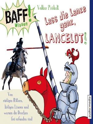 cover image of BAFF! Wissen--Lass die Lanze ganz, Lancelot!