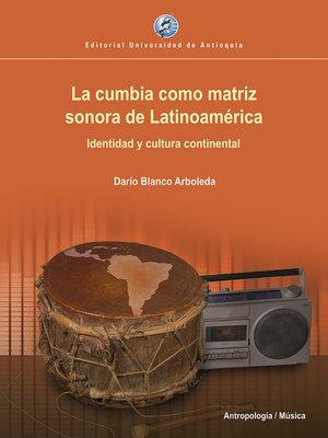 cover image of La cumbia como matriz sonora de Latinoamérica