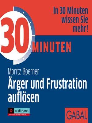 cover image of 30 Minuten Ärger und Frustration auflösen