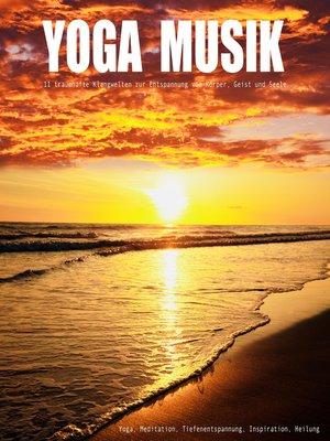 cover image of YOGA MUSIK--11 traumhafte Yoga-Klangwelten zur Entspannung von Körper, Geist und Seele