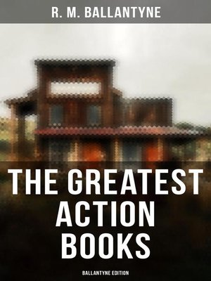 cover image of The Greatest Action Books--Ballantyne Edition
