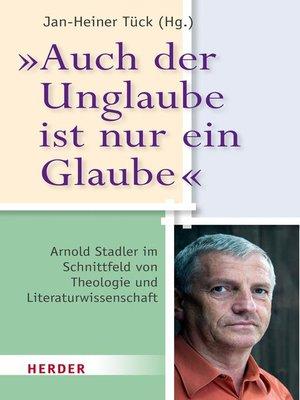 """cover image of """"Auch der Unglaube ist nur ein Glaube"""""""