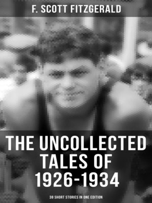 cover image of THE UNCOLLECTED TALES OF 1926-1934 (38 Short Stories in One Edition)