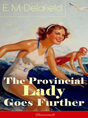 cover image of The Provincial Lady Goes Further (Illustrated)