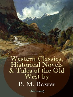 cover image of Western Classics, Historical Novels & Tales of the Old West by B. M. Bower (Illustrated)