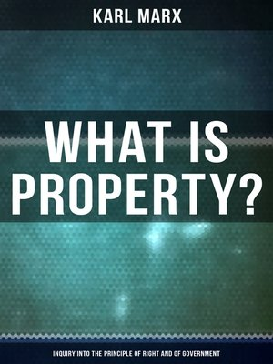 cover image of What Is Property?--Inquiry into the Principle of Right and of Government