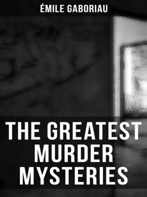 cover image of The Greatest Murder Mysteries of Émile Gaboriau