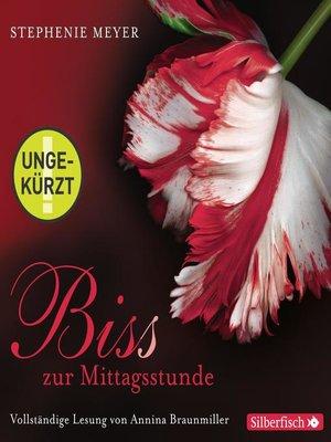 cover image of Biss zur Mittagsstunde--Die ungekürzte Lesung