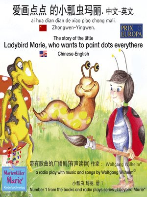 cover image of The story of the little Ladybird Marie, who wants to paint dots everythere. Chinese-English / ai hua dian dian de xiao piao chong mali. Zhongwen-Yingwen. 爱画点点 的小瓢虫玛丽. 中文-英文