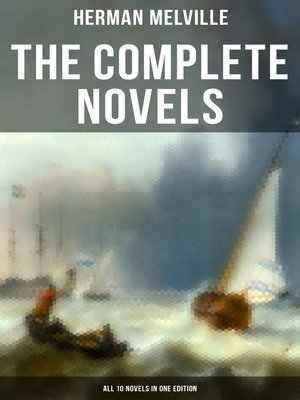 cover image of The Complete Novels of Herman Melville--All 10 Novels in One Edition