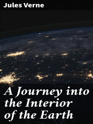 cover image of A Journey into the Interior of the Earth