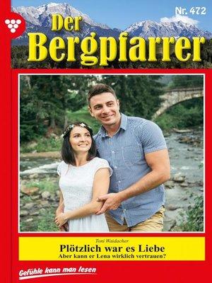 cover image of Der Bergpfarrer 472 – Heimatroman