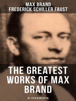 cover image of The Greatest Works of Max Brand--90+ Titles in One Edition