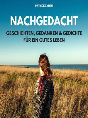 cover image of NACHGEDACHT--Geschichten, Gedanken und Gedichte für ein gutes Leben