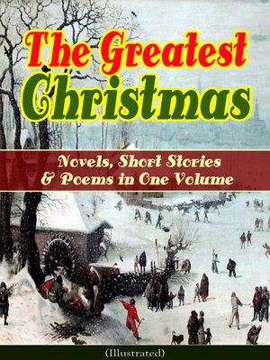 cover image of The Greatest Christmas Novels, Short Stories & Poems in One Volume (Illustrated)