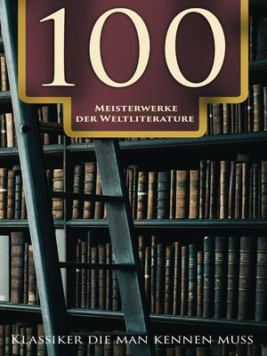 cover image of 100 Meisterwerke der Weltliterature--Klassiker die man kennen muss