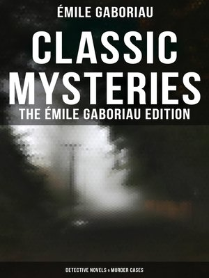cover image of CLASSIC MYSTERIES--The Émile Gaboriau Edition (Detective Novels & Murder Cases)