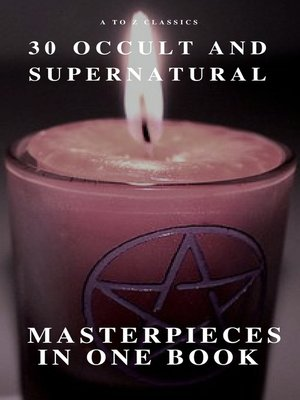 cover image of 30 Occult and Supernatural Masterpieces in One Book (A to Z Classics)