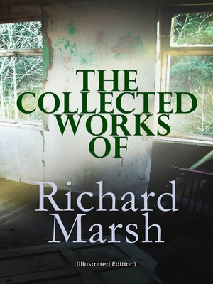 cover image of The Collected Works of Richard Marsh (Illustrated Edition)