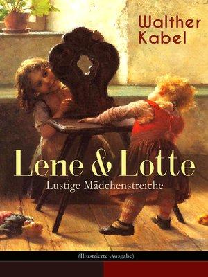 cover image of Lene & Lotte--Lustige Mädchenstreiche (Illustrierte Ausgabe)