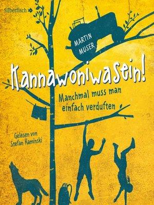 cover image of Kannawoniwasein--Manchmal muss man einfach verduften