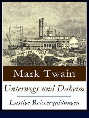 cover image of Unterwegs und Daheim--Lustige Reiseerzählungen