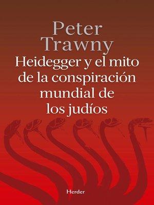 cover image of Heidegger y el mito de la conspiración mundial de los judíos