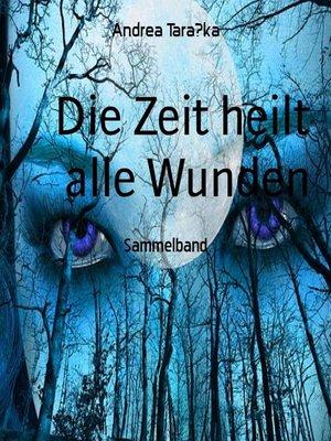 cover image of Die Zeit heilt alle Wunden