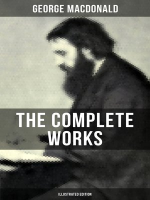 cover image of The Complete Works of George MacDonald (Illustrated Edition)