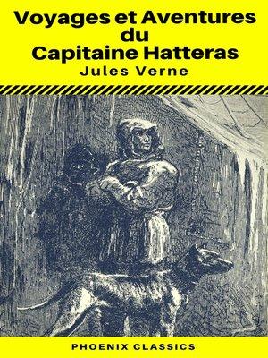cover image of Voyages et Aventures du Capitaine Hatteras--(Annoté) (Phoenix Classics)