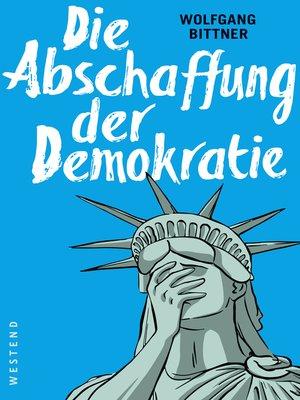 cover image of Die Abschaffung der Demokratie