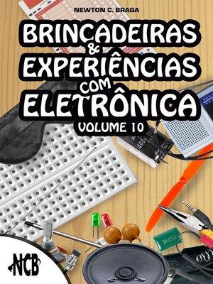 cover image of Brincadeiras e experiências com eletrônica--volume 10