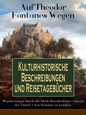cover image of Auf Theodor Fontanes Wegen--Kulturhistorische Beschreibungen und Reisetagebücher