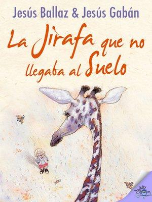 cover image of La jirafa que no llegaba al suelo